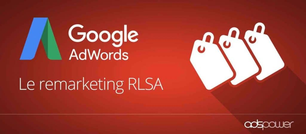 Le Remarketing List for Search Ads (RLSA) est une fonctionnalité développée par Google Adwords